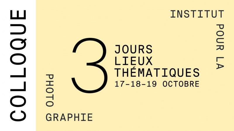 17 — 19 Octobre <br> Colloque <br> Institut pour la photographie,<br>Hauts-de-France